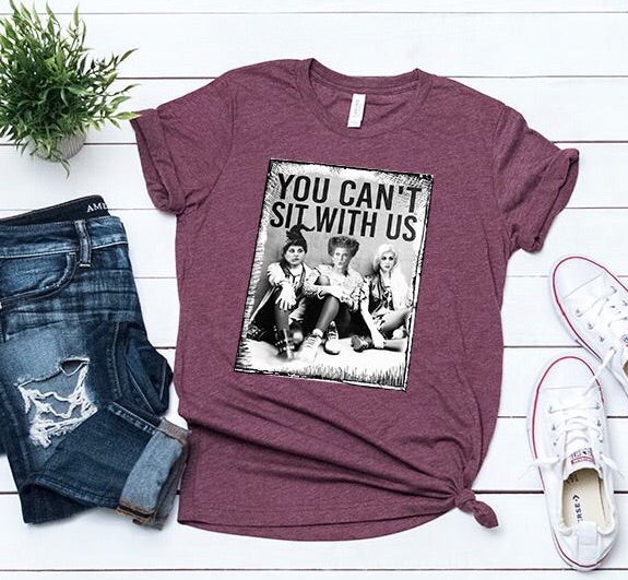 YOU CAN'T SIT WITH US tee +colors & sizes