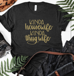 Kinda Housewife Kinda Thug Wife tee