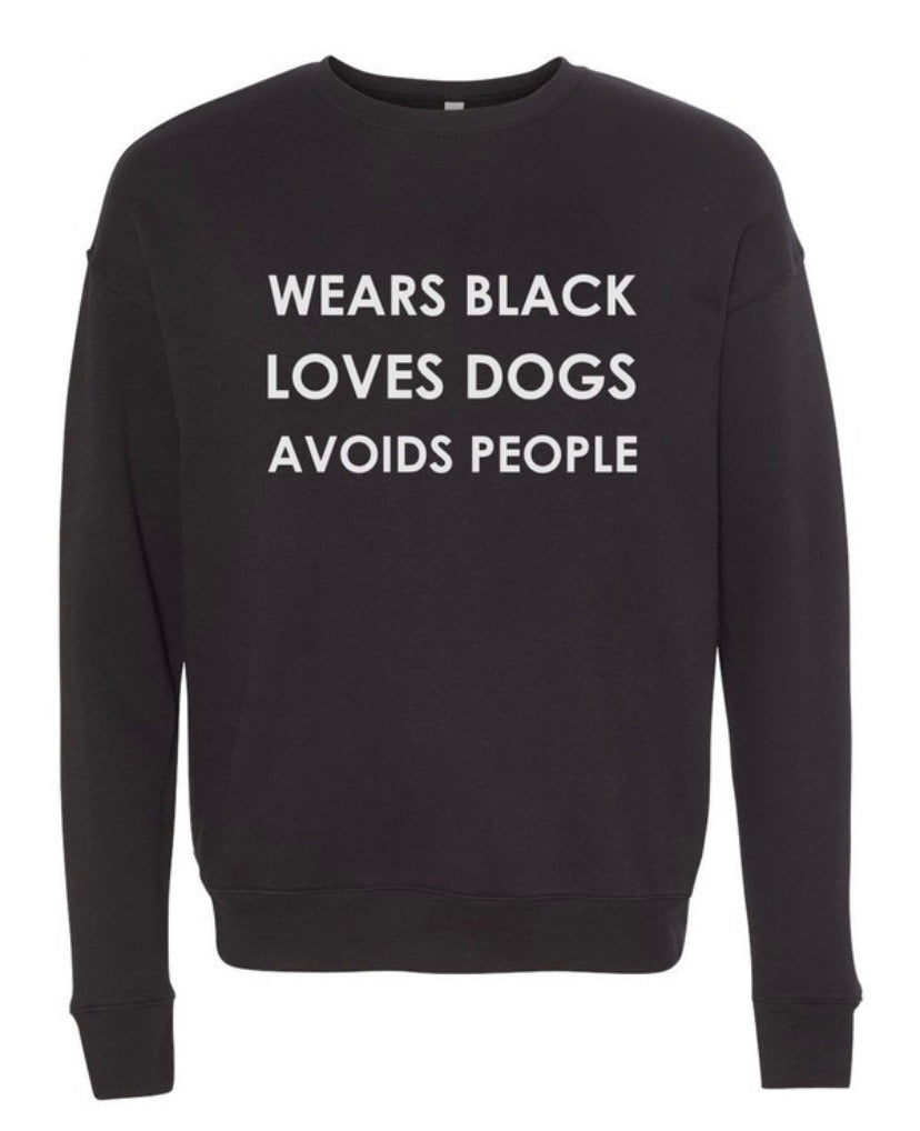 Wears Black Loves Dogs Avoids People Black Sweatshirt