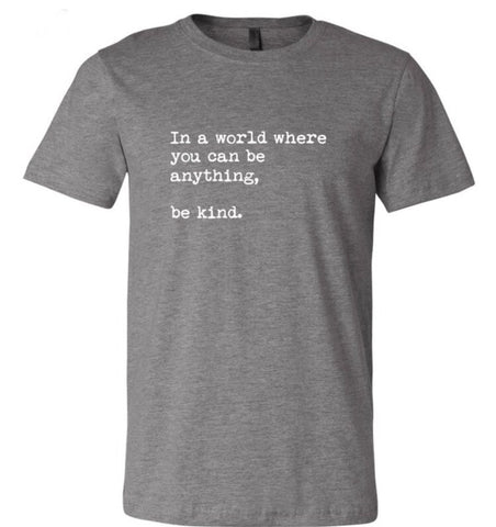 IN A WORLD......BE KIND tee +colors