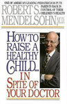 How to raise a healthy Child in spite of your Doctor Book