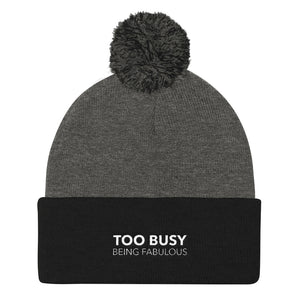 Too busy being fabulous- Pom Pom Knit Cap