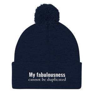 My fabulousness cannot be duplicated- Pom Pom Knit Cap