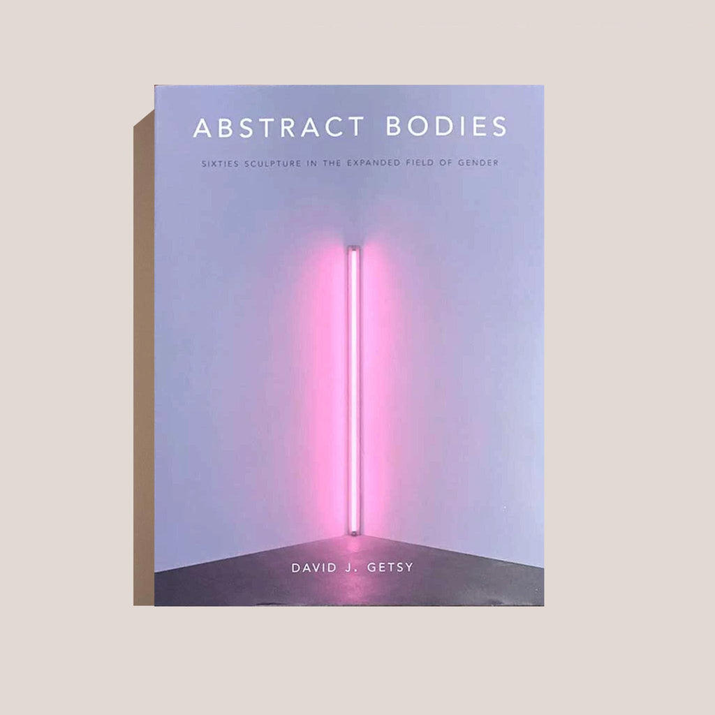Abstract Bodies: Sixties Sculpture in the Expanded Field of Gender by David Getsy, available at LCD.