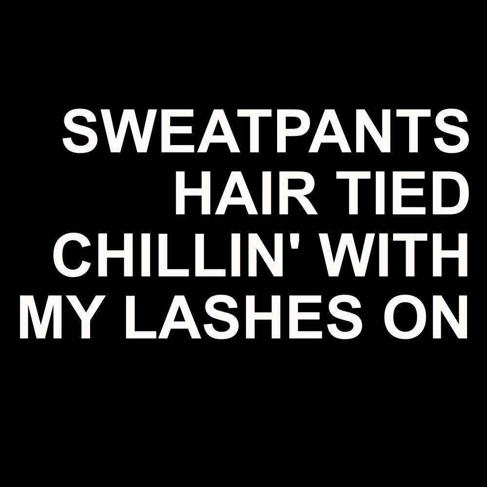 CHILLIN' WITH MY LASHES SWEATPANTS