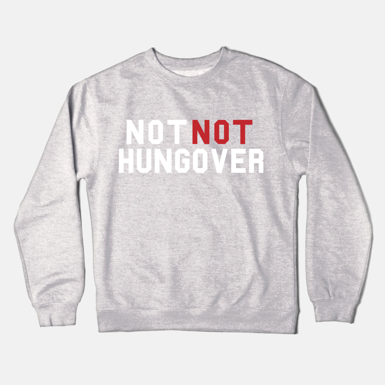 Not Not Hungover Sweatshirt