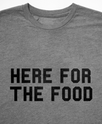 Here for the Food T-Shirt