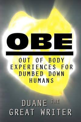 Obe - Out Of Body Experiences Dumbed Down Humans