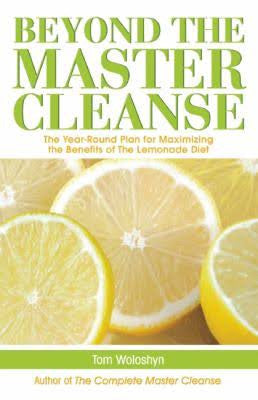 Beyond The Master Cleanse By Tom Woloshyn