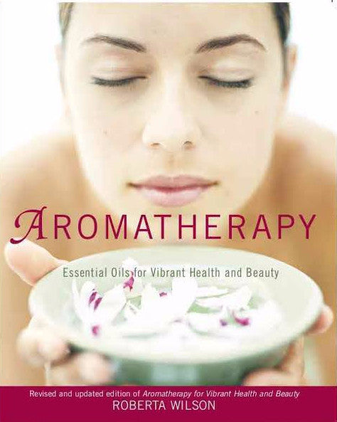 Aromatherapy Essential Oils For Vibrant Health & Beauty