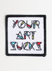 YOUR ART SUCKS PATCH
