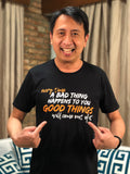 Every Time A Bad Thing Happens To You, Good Things Will Come Out of It T-shirt