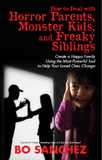 HOW TO DEAL WITH HORROR PARENTS, MONSTER KIDS, AND FREAKY SIBLINGS