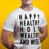 Happy, Healthy, Holy, Wealthy and Wise Tshirt