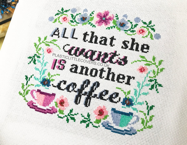 Cross Stitch Kit - All That She Wants is Another Coffee.