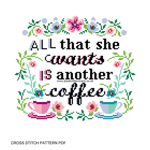 All That She Wants Is Another Coffee - Cross Stitch Pattern PDF.