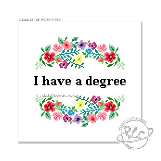 I Have a Degree - Cross Stitch Pattern PDF.
