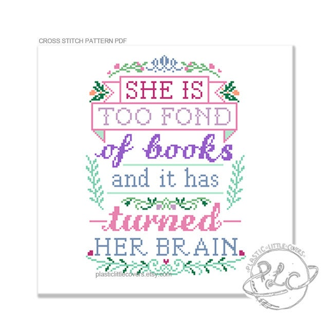 She is Too Fond of Books and it Has Turned Her Brain - Cross Stitch Pattern PDF.