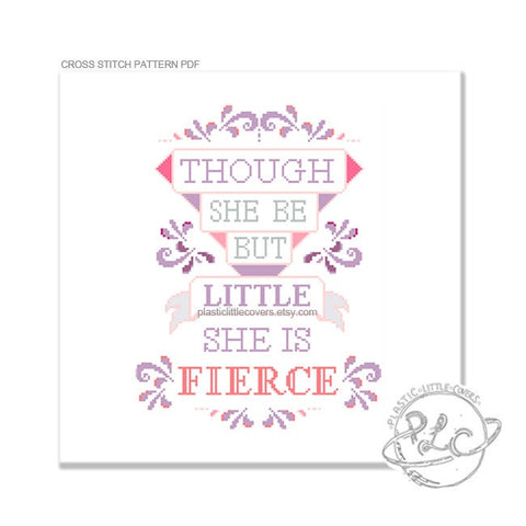 Though She Be But Little, She Is Fierce - Cross Stitch Pattern PDF.