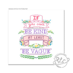 If You Can't Be Kind At Least Be Vague -  Cross Stitch Pattern PDF.