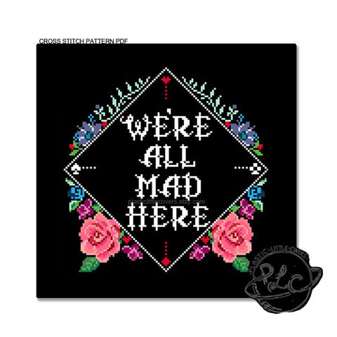 We're All Mad Here - Cross Stitch Pattern PDF.