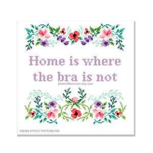 Home Is Where the Bra is Not - Cross Stitch Pattern PDF.