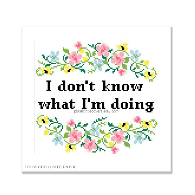 I Don't Know What I'm Doing - Cross Stitch Pattern PDF.