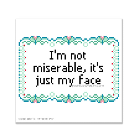 I'm Not Miserable, It's Just My Face - Cross Stitch Pattern PDF.