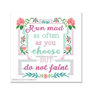 Run Mad as Often as You Choose But Do Not Faint - Cross Stitch Pattern PDF.