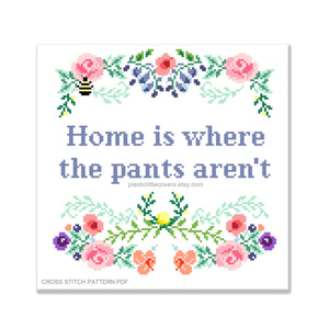 Home Is Where the Pants Aren't - Cross Stitch Pattern PDF.