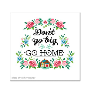 Don't Go Big, Go Home - Cross Stitch Pattern PDF.
