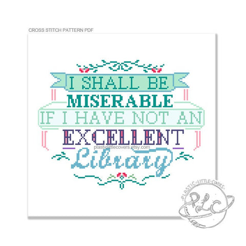 I Shall Be Miserable If I Have Not An Excellent Library - Cross Stitch Pattern PDF.