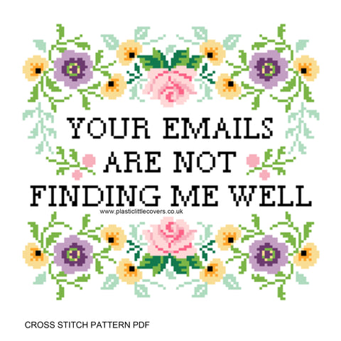 Your Emails Are Not Finding Me Well - Cross Stitch Pattern PDF.