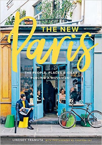 New Paris: The People, Places & Ideas Fueling a Movement