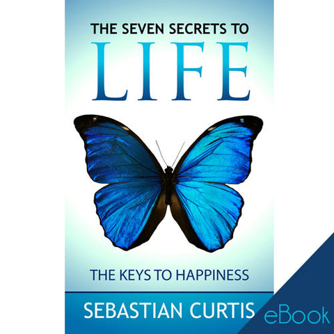 The Seven Secrets to Life (E-book) by Sebastian Curtis
