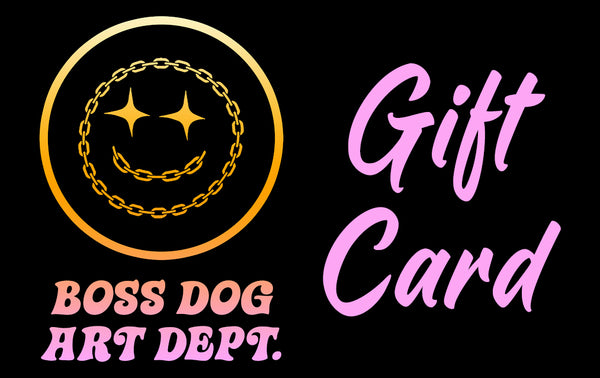 Boss Dog Gift Card $25