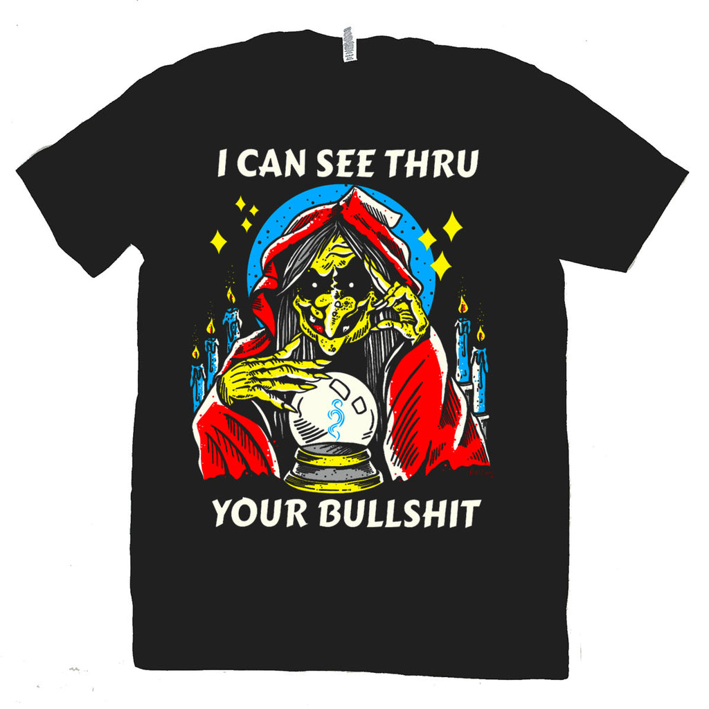 I Can See Thru Your Bullshit T Shirt