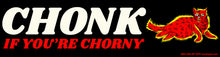 Load image into Gallery viewer, Chonk If You're Chorny Bumper Sticker