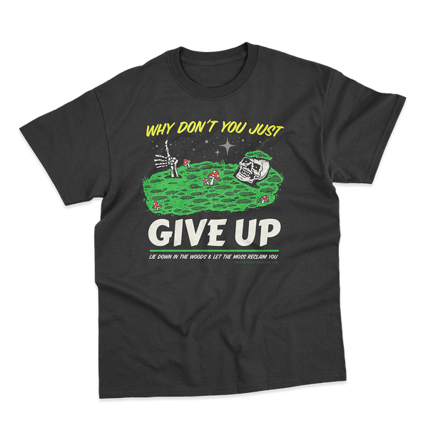 Just Give Up Tee