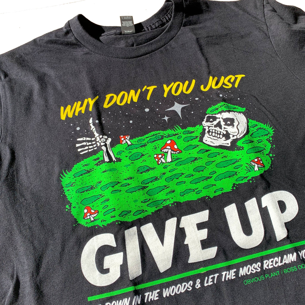 Why Don't You Just Give Up t shirt