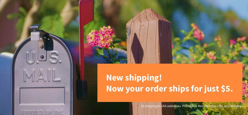 New shipping! Now your order ships for just $5.