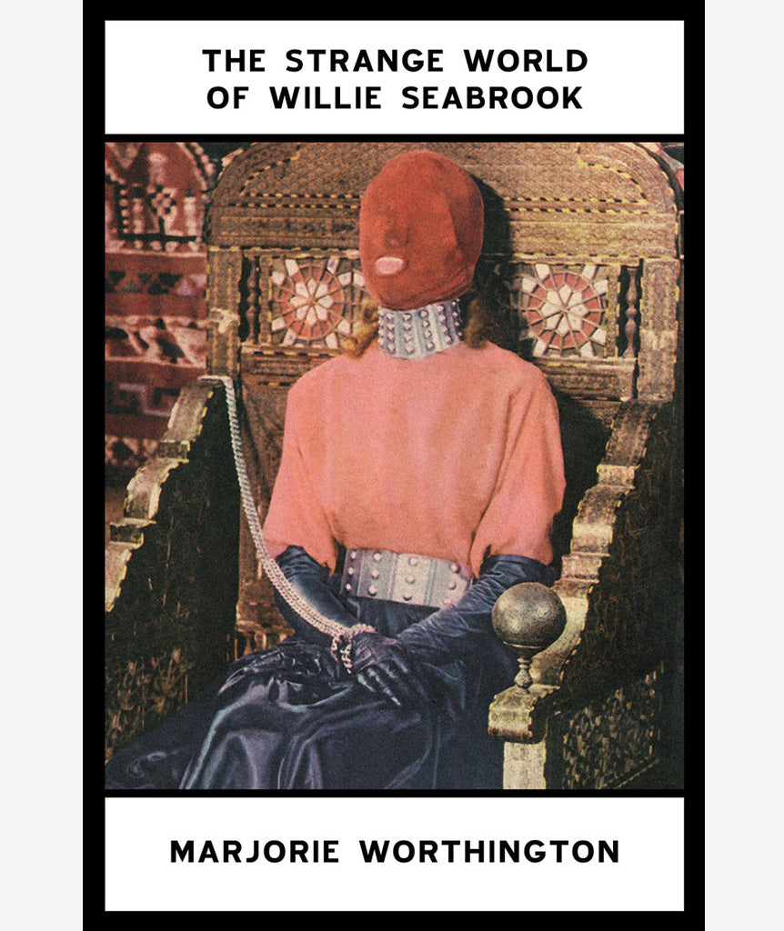 The Strange World of Willie Seabrook by Marjorie Worthington