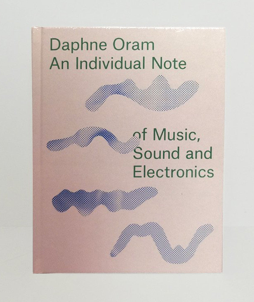 Daphne Oram: An Individual Note of Music, Sound and Electronics