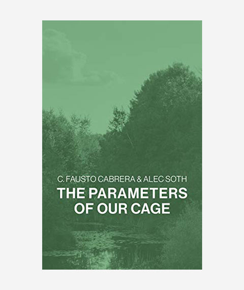 The Parameters of Our Cage C. Fausto Cabrera & Alec Soth