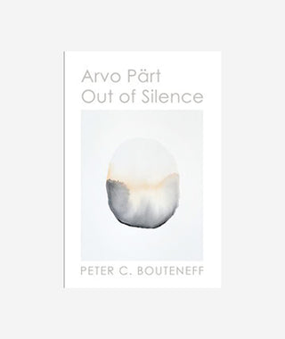 Arvo Pärt: Out of Silence by Peter C. Bouteneff}