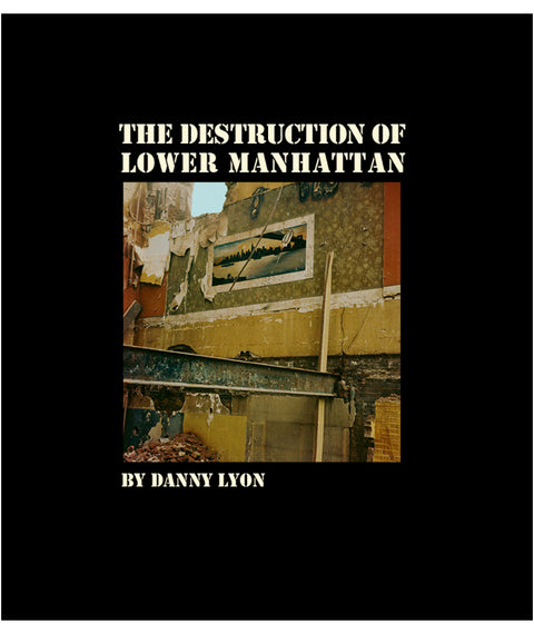 The Destruction of Lower Manhattan by Danny Lyon