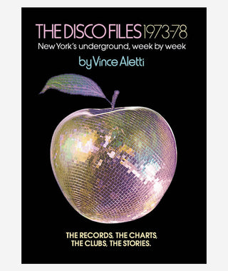 The Disco Files 1973–78 New York's Underground, Week by Week by Vince Aletti}