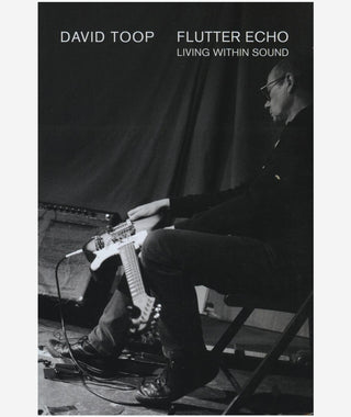 Flutter Echo: Living Within Sound by David Toop}