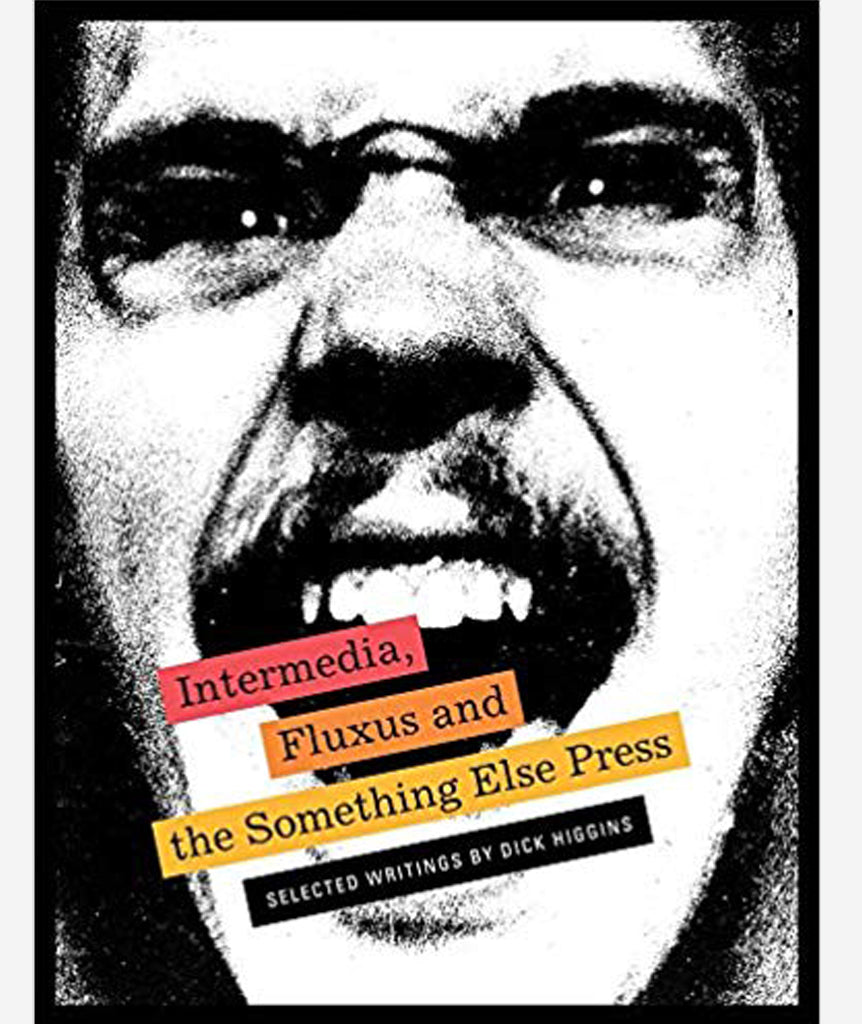 Intermedia, Fluxus and the Something Else Press - Selected Writings by Dick Higgins}