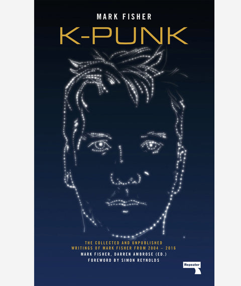 k-punk: The Collected and Unpublished Writings of Mark Fisher (2004-2016)